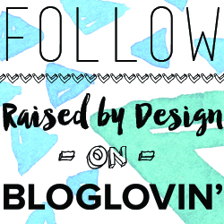 Raised by Design on Bloglovin'
